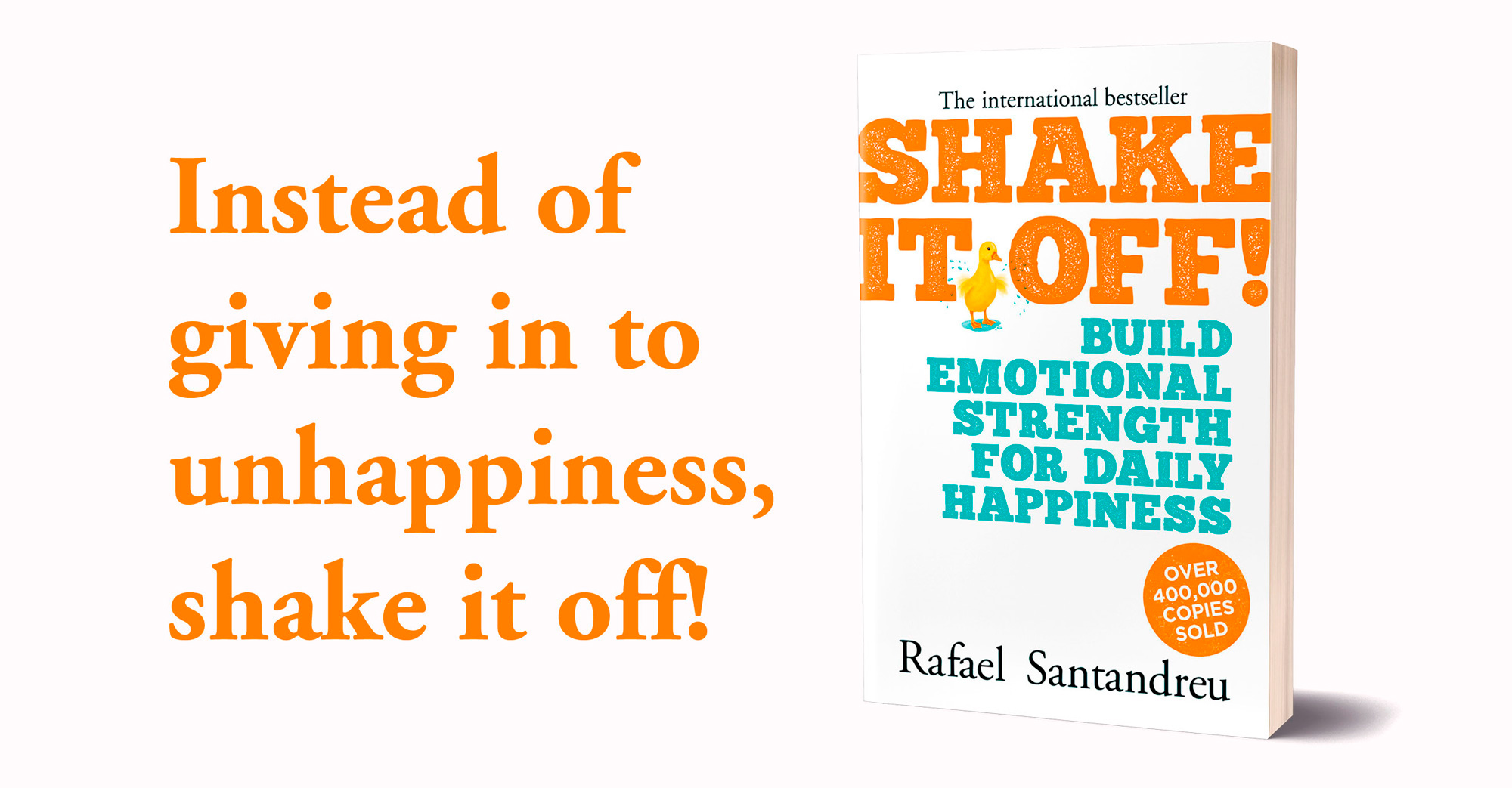 Instead of giving in to unhappiness, shake it off!